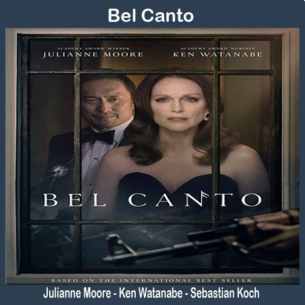 Bel Canto, Film Bel Canto, Sinopsis Bel Canto, Trailer Bel Canto, Review Bel Canto, Download Poster Bel Canto