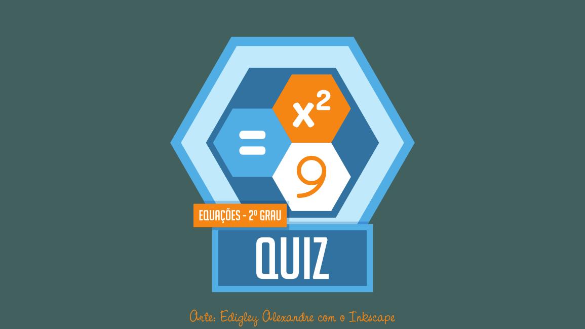 Quiz matemático 9: equação polinomial do segundo grau