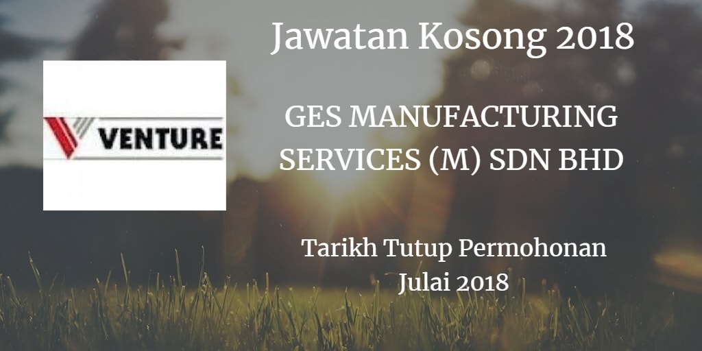 Jawatan Kosong GES MANUFACTURING SERVICES (M) SDN BHD Julai 2018