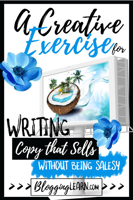 A Creative Exercise for Writing Good Copy that Sells without being Salesy