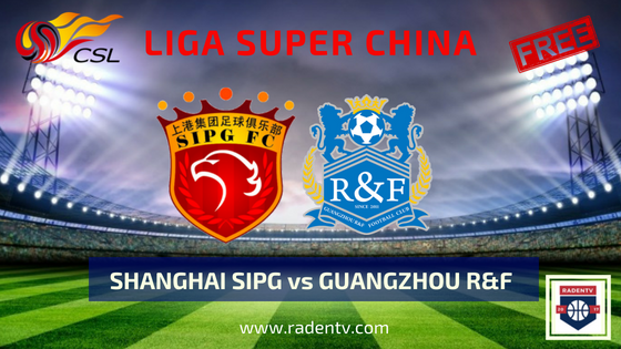 Streaming Shanghai SIPG vs Guangzhou R&F