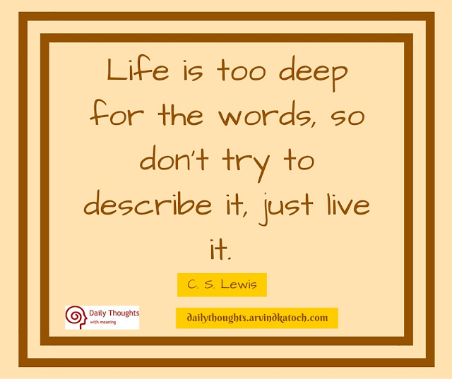 Daily Thought,  Meaning, Life, deep, words, try, describe, live,