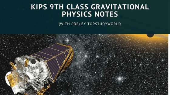 KIPS 9th Class Physics Notes for Ch# 5 Gravitational  (With PDF)