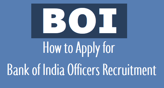 how to apply for boi bank of india officers recruitment 2018,boi bank of india officers online application form,last date to apply for boi recruitment,boi officers recruitment exam schedule