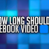 How Long Can A Facebook Video Be