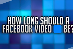 How Long Can A Facebook Video Be 2019