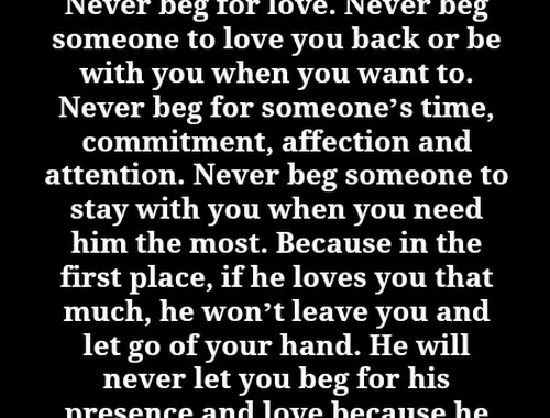 Never Beg Someone To Love Or Be With You Heartfelt Love And Life