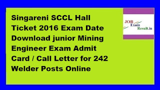 Singareni SCCL Hall Ticket 2016 Exam Date Download junior Mining Engineer Exam Admit Card / Call Letter for 242 Welder Posts Online