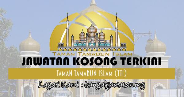 Jawatan Kosong 2017 di Taman Tamadun Islam (TTI) banyakjawatan