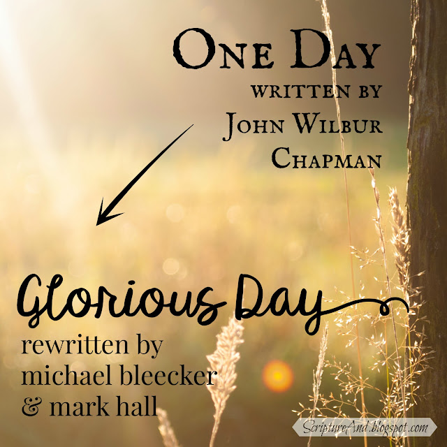 One Day by John Wilbur Chapman to Glorious Day rewritten by Michael Bleecker and Mark Hall