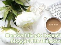 Membuat Simple Recent Posts Blogger With Thumbnails