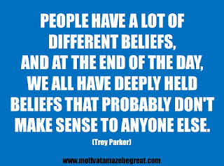 "Featured in our 25 Inspirational Quotes About Beliefs article: ""People have a lot of different beliefs, and at the end of the day, we all have deeply held beliefs that probably don't make sense to anyone else."" - Trey Parker"