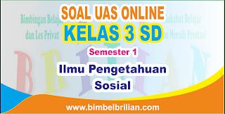 Soal UAS IPS Online Kelas 3 ( TIga ) SD Semester 1 ( Ganjil ) - Langsung Ada Nilainya