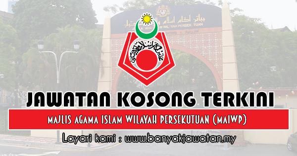 Jawatan Kosong 2019 di Majlis Agama Islam Wilayah Persekutuan (MAIWP)