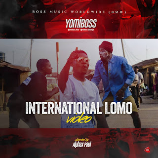VIDEO: Yomi Boss – International Lomo | Dir. By AlphaX Paul