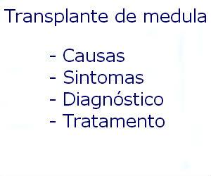 Transplante de medula óssea causas sintomas diagnóstico tratamento prevenção riscos complicações