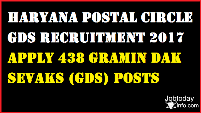 "Haryana Postal Circle recruitment 2017 notification has been issued for ""438 Gramin Dak Sevaks (GDS) vacancies""."