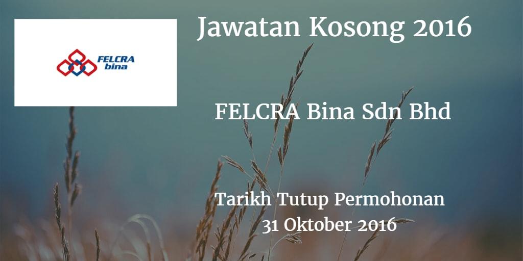 Jawatan Kosong FELCRA Bina Sdn Bhd 31 Oktober 2016