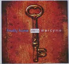 Mercy Me Finally Home Christian Gospel Lyrics