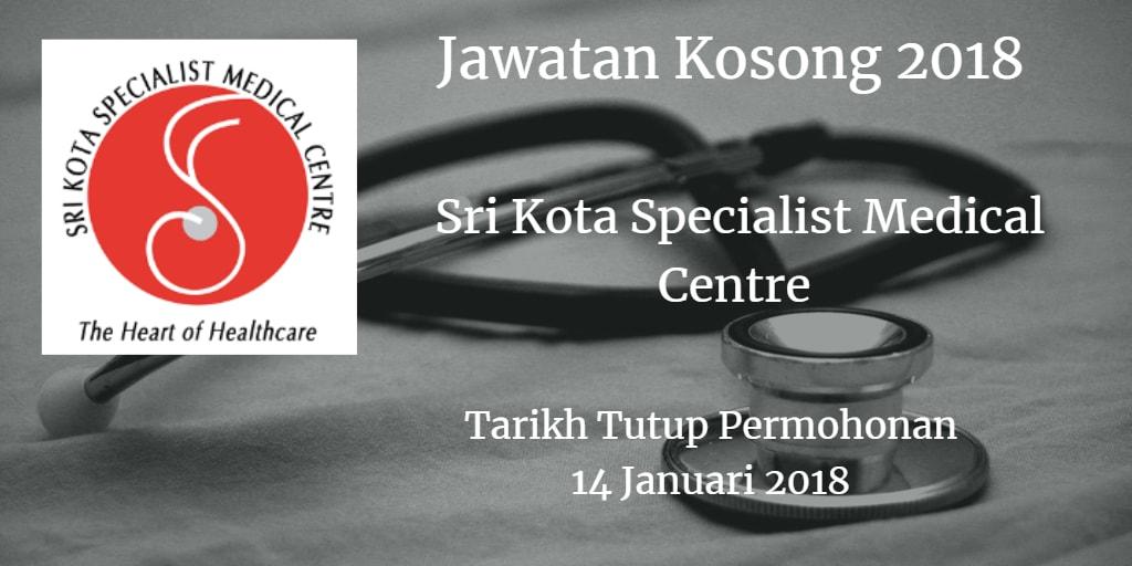 Jawatan Kosong Sri Kota Specialist Medical Centre 14 Januari 2018