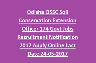 Odisha OSSC Soil Conservation Extension Officer 174 Govt Jobs Recruitment Notification 2017 Apply Online Last Date 24-05-2017
