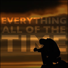Everything All Of The Time: The Meaning of Life:  Chapter 4: Prayer Works
