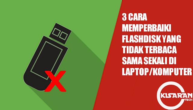 cara memperbaiki flashdisk yang tidak terbaca