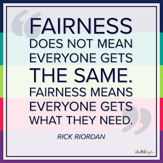 """""""Fairness does not mean everyone gets the same. Fairness means everyone gets what they need."""" - Rick Riordan"""