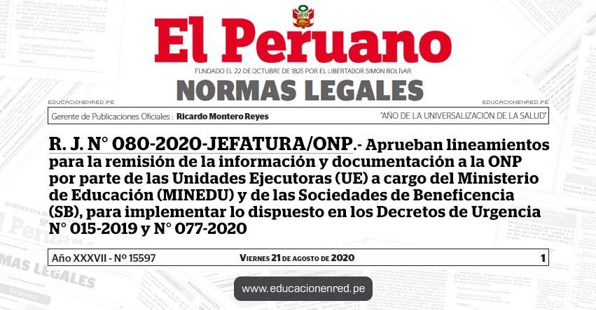 R. J. N° 080-2020-JEFATURA/ONP.- Aprueban lineamientos para la remisión de la información y documentación a la ONP por parte de las Unidades Ejecutoras (UE) a cargo del Ministerio de Educación (MINEDU) y de las Sociedades de Beneficencia (SB), para implementar lo dispuesto en los Decretos de Urgencia N° 015-2019 y N° 077-2020