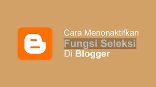 Cara Mengnonaktifkan Fungsi Seleksi Teks di Blog