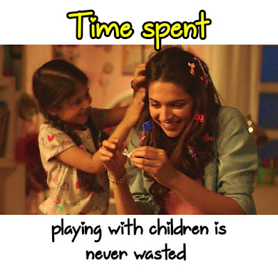 Time spent to playing with children is  never wasted