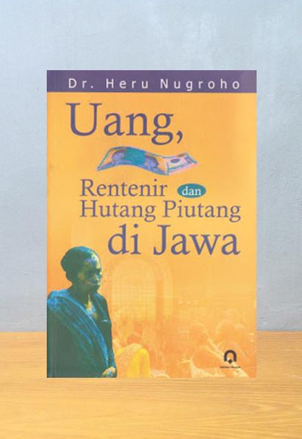 UANG, RENTENIR DAN HUTANG PIUTANG DI JAWA, Dr. Heru Nugroho