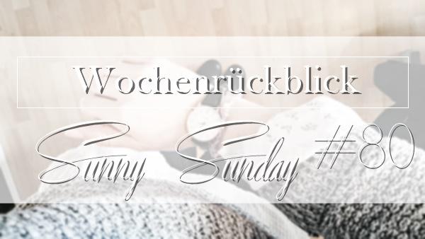 Sunny Sunday #80 - www.josieslittlewonderland.de - kolumne, sonntagspost, weekreview, wochenrückblick, sunny sunday post,