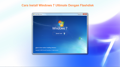 Cara Install ulang Windows 7 Ultimate Dengan Flashdisk