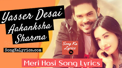 meri-hasi-song-lyrics-by-yasser-desai-aakanksha-sharma-aditi-kunwar-amar-2019