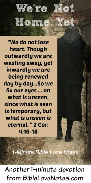 2 Cor. 4:16-17, Life on Earth is short, Life in heaven is forever, We are aliens and strangers in this world