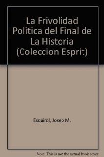 La frivolidad política del final de la historia /Josep M. Esquirol.
