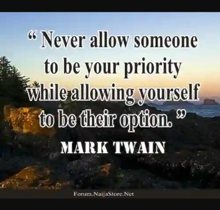Mark Twain's Quote: Never allow someone to be your priority while allowing yourself to be their option - Quotes