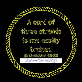 A cord of three strands is not easily broken Ecclesiastes 4:12