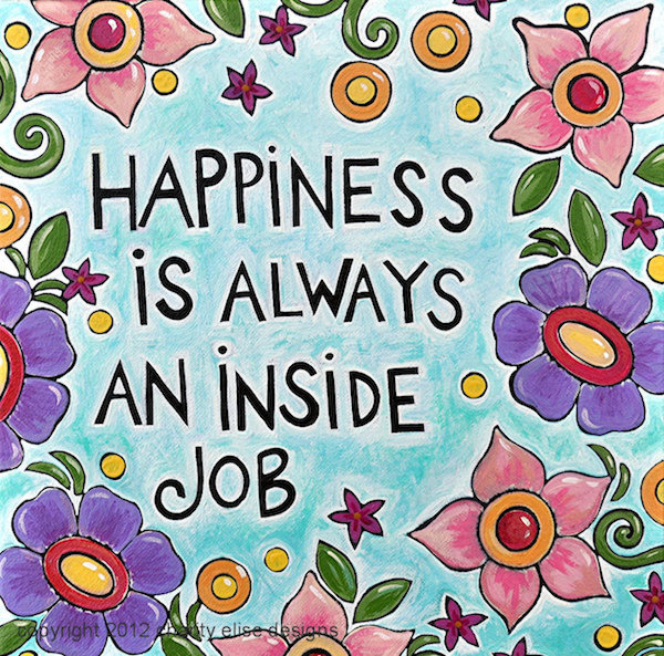 Happiness is Always an Inside Job