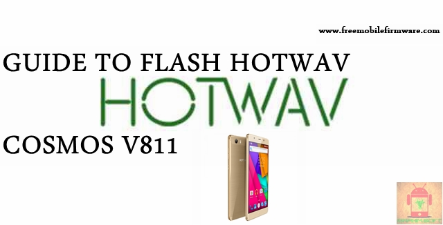 Guide To Flash HOTWAV Cosmos V811 Kitkat 4.4.2 MT6582 Tested Free Firmware Using Mtk Flashtool