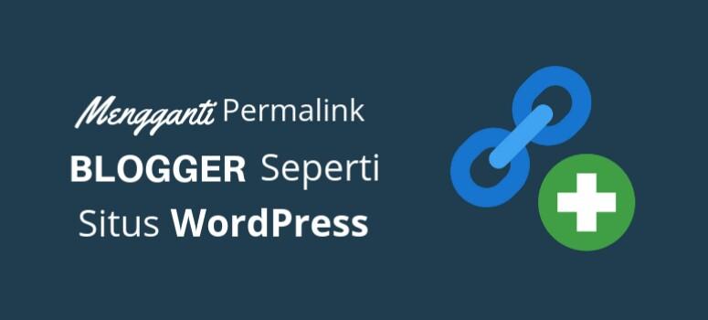 Cara Mengganti Permalink Blogger Seperti Situs WordPress