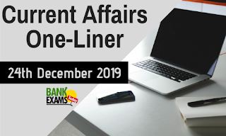 Current Affairs One-Liner: 24th December 2019