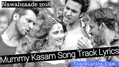 mummy-kasam-lyrics-nawabzaade-2018-seagal-payal-ikka-raghav