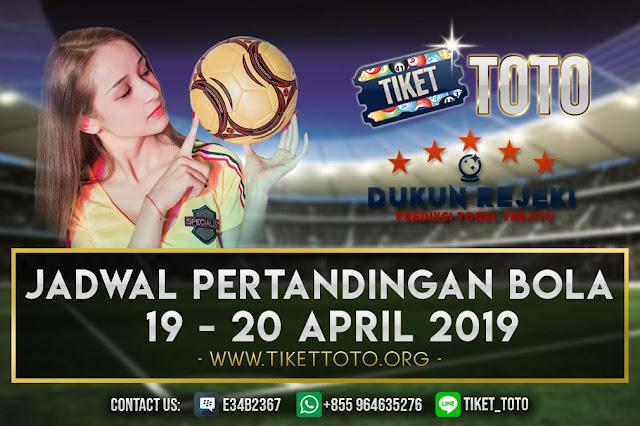 JADWAL PERTANDINGAN BOLA TANGGAL 19 – 20 APRIL 2019