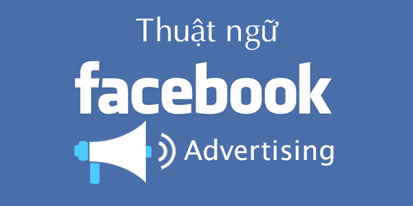 Thuật ngữ facebook cần thiết bạn nên biết khi chạy quảng cáo