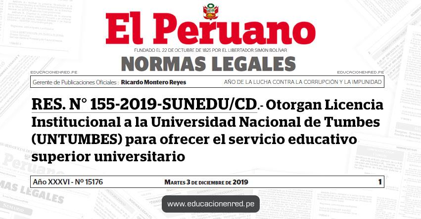 RES. N° 155-2019-SUNEDU/CD - Otorgan Licencia Institucional a la Universidad Nacional de Tumbes (UNTUMBES) para ofrecer el servicio educativo superior universitario