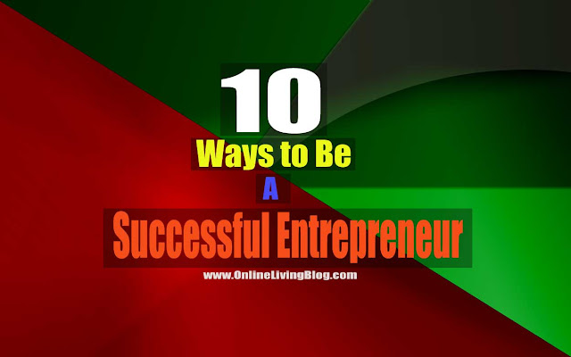 Top 10 Ways to Be a Successful Entrepreneur