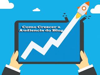 Como Crescer a audiencia do blog mais rapido