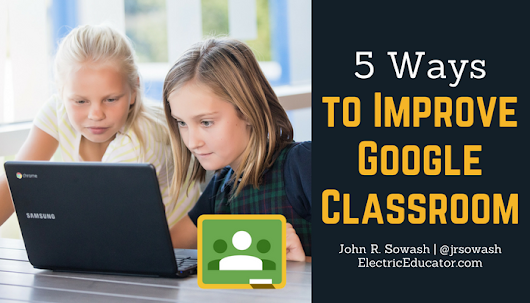 5 Ways to improve your use of Google Classroom
